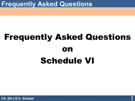 Frequently Asked Questions on Schedule VI 1 CA. (Dr.) G.S. Grewal.