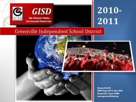 2010- 2011 Greenville ISD 3504 King St/P.O. Box 1022 Greenville, Texas 75403 www.greenvilleisd.org Greenville Independent School District.