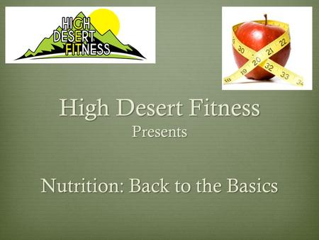 High Desert Fitness Presents Nutrition: Back to the Basics.