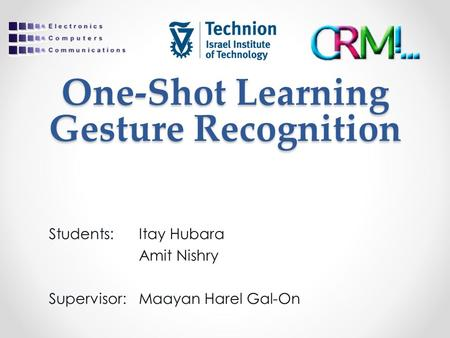 One-Shot Learning Gesture Recognition Students:Itay Hubara Amit Nishry Supervisor:Maayan Harel Gal-On.