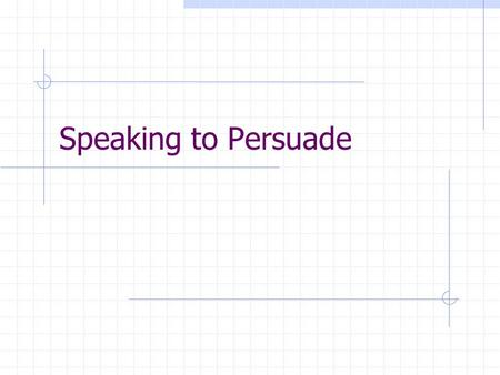 Speaking to Persuade.
