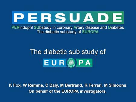 K Fox, W Remme, C Daly, M Bertrand, R Ferrari, M Simoons On behalf of the EUROPA investigators. The diabetic sub study of.