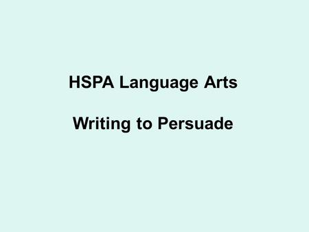 HSPA Language Arts Writing to Persuade. HSPA Language Arts Tutorial Cluster 2: Writing to Persuade Students will be given 60 minutes to complete the Writing.