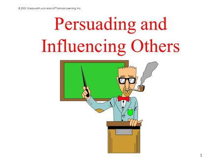 © 2001 Wadsworth, a division of Thomson Learning, Inc 1 Persuading and Influencing Others.
