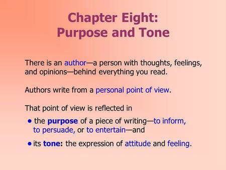 Chapter Eight: Purpose and Tone There is an author—a person with thoughts, feelings, and opinions—behind everything you read. Authors write from a personal.