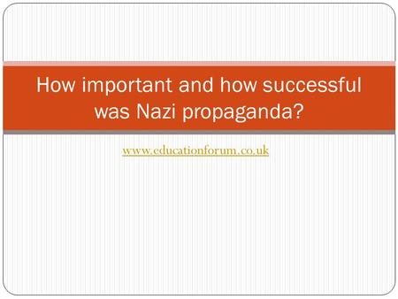 Www.educationforum.co.uk How important and how successful was Nazi propaganda?