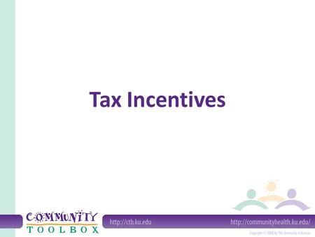 Tax Incentives. What are tax incentives? Tax incentives are ways of reducing taxes for businesses and individuals in exchange for specific desirable actions.