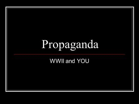 Propaganda WWII and YOU.