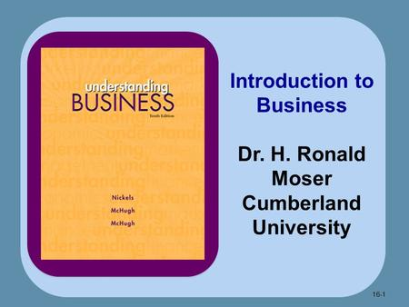 16-1 Introduction to Business Dr. H. Ronald Moser Cumberland University.