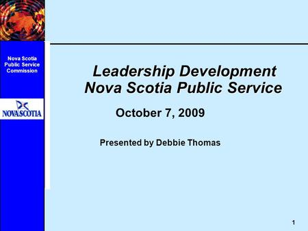 1 Nova Scotia Public Service Commission Leadership Development Nova Scotia Public Service Leadership Development Nova Scotia Public Service October 7,