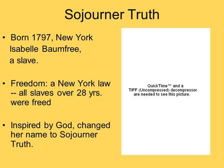Sojourner Truth Born 1797, New York Isabelle Baumfree, a slave.