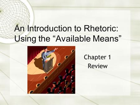 "Chapter 1 Review An Introduction to Rhetoric: Using the ""Available Means"""