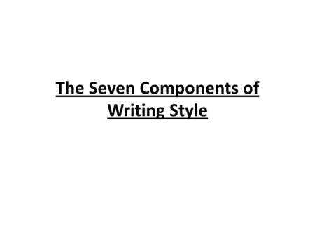 The Seven Components of Writing Style