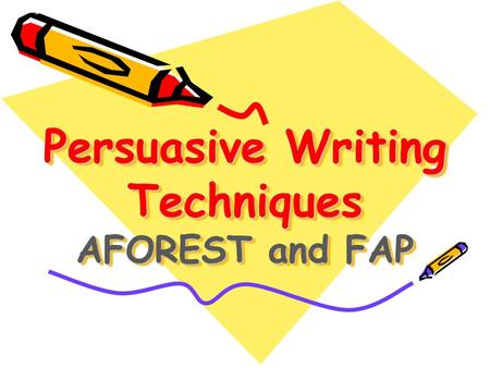 Persuasive Writing Techniques AFOREST and FAP