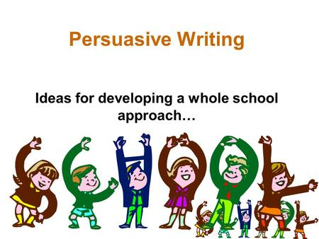 Persuasive Writing Ideas for developing a whole school approach…