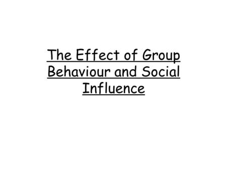 The Effect of Group Behaviour and Social Influence.