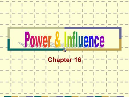 Chapter 16. Power Configuration Utilize appropriate power bases Power effectiveness enhances leadership effectiveness Changing and situational Power is.