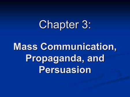 Chapter 3: Mass Communication, Propaganda, and Persuasion