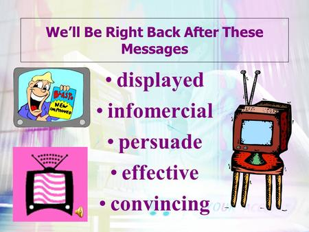 We'll Be Right Back After These Messages displayed infomercial persuade effective convincing.