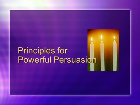 Principles for Powerful Persuasion. What is Persuasion? The art of persuasion is the art of finding the best available means of moving a specific audience.