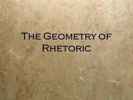 "The Geometry of Rhetoric. What is ""rhetoric""?  We will define ""rhetoric"" as ""the art of persuasion."" That is, how one person (the author, who can be."