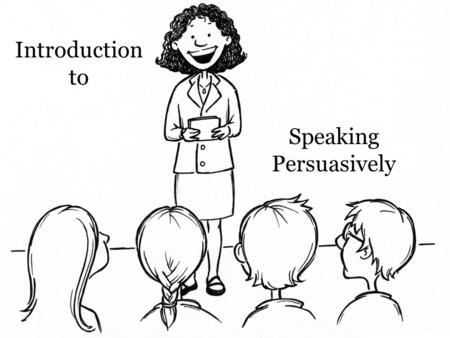Introduction to Speaking Persuasively. Persuasive speaking can be contrasted with informative speaking. There are several points of contrast…