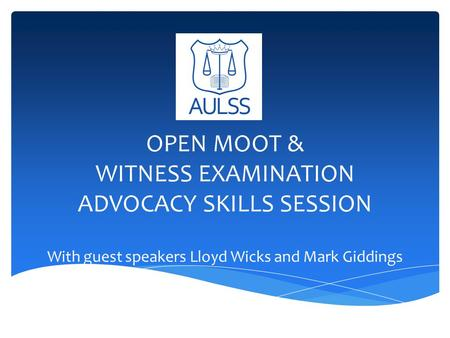 OPEN MOOT & WITNESS EXAMINATION ADVOCACY SKILLS SESSION With guest speakers Lloyd Wicks and Mark Giddings.