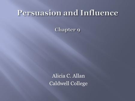 Alicia C. Allan Caldwell College.  Identified three different approaches to persuasion:  Ethos relies on persuading on the basis of emphasizing the.