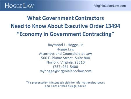 "What Government Contractors Need to Know About Executive Order 13494 ""Economy in Government Contracting"" Raymond L. Hogge, Jr. Hogge Law Attorneys and."