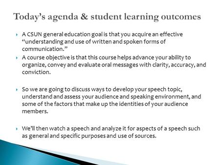 " A CSUN general education goal is that you acquire an effective ""understanding and use of written and spoken forms of communication.""  A course objective."