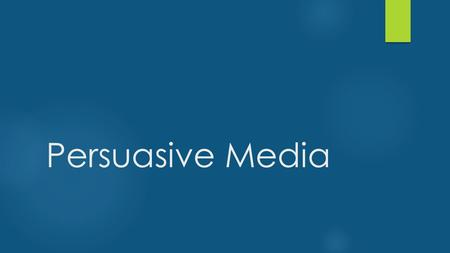 Persuasive Media.  Persuasive media includes any text that attempts to sell a product or a service to a consumer.  All persuasive media attempts influence.