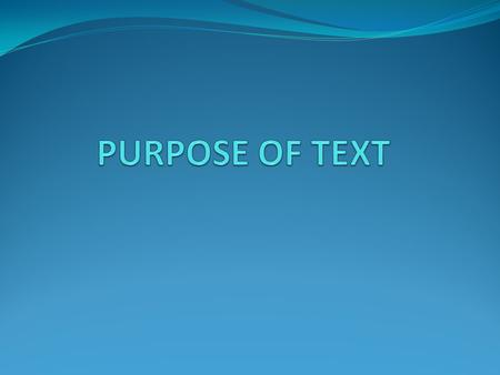 What is text? Text is any piece of writing, something that has been written down.