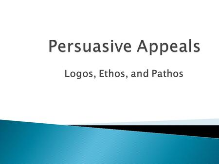 Logos, Ethos, and Pathos. Dictionary definition of appeal: An earnest or urgent request  We appeal to our readers to believe as we do. In other words,