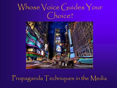 Propaganda Techniques in the Media Whose Voice Guides Your Choice?