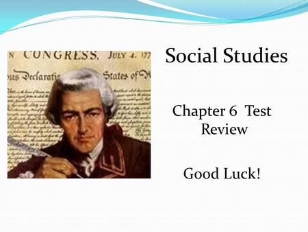 Social Studies Chapter 6 Test Review Good Luck! To persuade King George to make peace with the colonies To persuade troops to leave Boston To persuade.