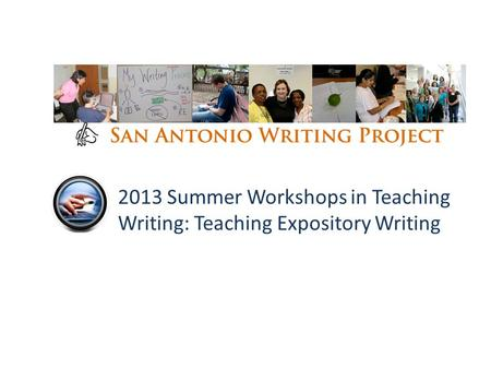 2013 Summer Workshops in Teaching Writing: Teaching Expository Writing.