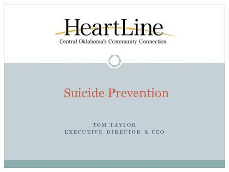 TOM TAYLOR EXECUTIVE DIRECTOR & CEO Suicide Prevention.
