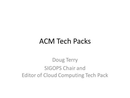 ACM Tech Packs Doug Terry SIGOPS Chair and Editor of Cloud Computing Tech Pack.