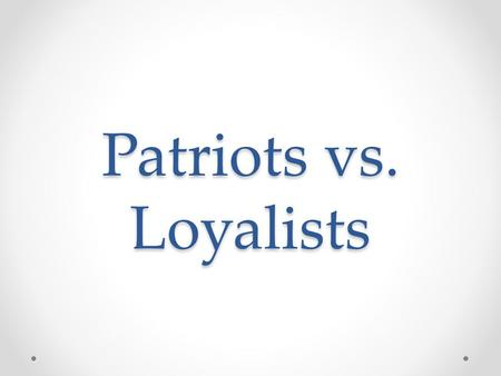 Patriots vs. Loyalists. Loyalists About 20% of colonists remained loyal to King George III, the monarch and leader of Great Britain during the time of.
