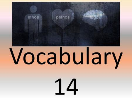 Vocabulary 14. Rhetorical Appeal Strategies used to persuade an audience.