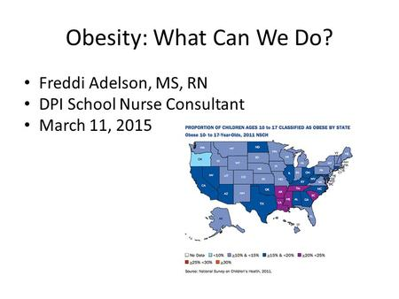 Obesity: What Can We Do? Freddi Adelson, MS, RN DPI School Nurse Consultant March 11, 2015.