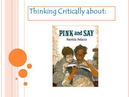 Thinking Critically about:. This is an overview of what you can expect from the unit Pink and Say! You will have the opportunity to review this photo.