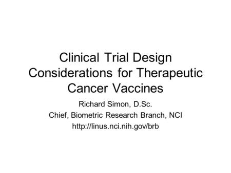 Clinical Trial Design Considerations for Therapeutic Cancer Vaccines Richard Simon, D.Sc. Chief, Biometric Research Branch, NCI