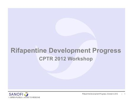 Rifapentine Development Progress – October 4, 2012 | 1 I. CIEREN-PUISEUX – ACCES TO MEDECINE Rifapentine Development Progress CPTR 2012 Workshop.