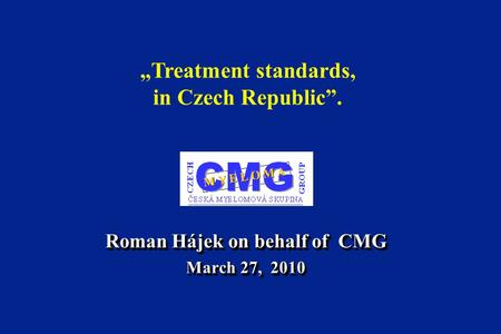 "Roman Hájek on behalf of CMG March 27, 2010 Roman Hájek on behalf of CMG March 27, 2010 ""Treatment standards, in Czech Republic""."