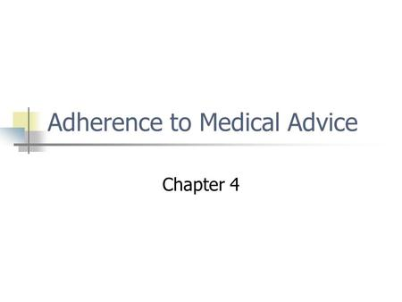 Adherence to Medical Advice Chapter 4. Adherence Adherence refers to the patient's ability and willingness to follow recommended health practices. It.