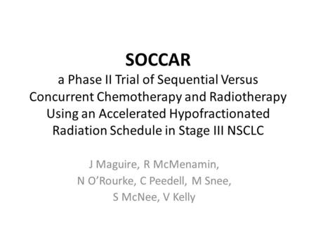 SOCCAR a Phase II Trial of Sequential Versus Concurrent Chemotherapy and Radiotherapy Using an Accelerated Hypofractionated Radiation Schedule in Stage.