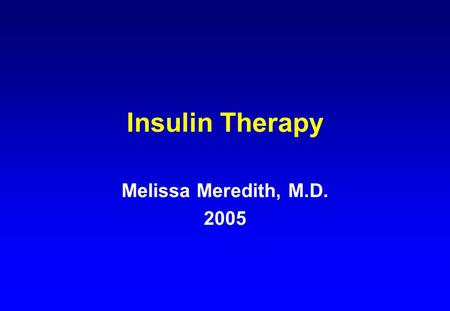 Insulin Therapy Melissa Meredith, M.D. 2005. History of Insulin 1921: Pancreatic extract lowers blood glucose 1922: Insulin extract first used in humans.