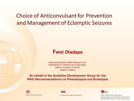 Choice of Anticonvulsant for Prevention and Management of Eclamptic Seizures F emi Oladapo Maternal and Fetal Health Research Unit, Department of Obstetrics.