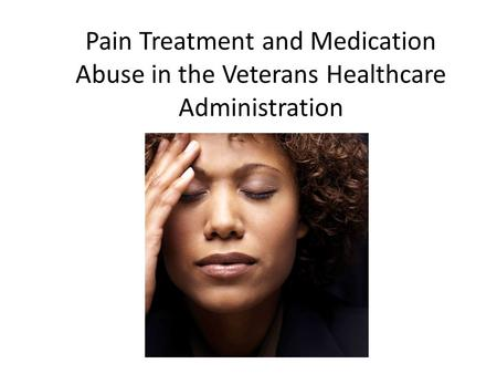 Pain Treatment and Medication Abuse in the Veterans Healthcare Administration.